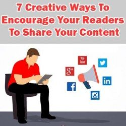 7 Creative Ways To Encourage Your Readers To Share Your Content