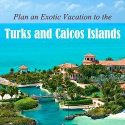 Plan an Exotic Vacation to the Turks and Caicos Islands