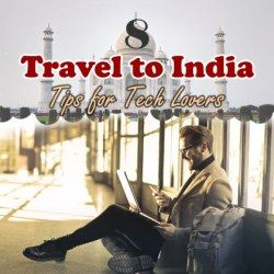 8 Travel to India Tips for Tech Lovers