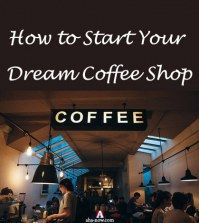 A coffee shop with caption how to start your dream coffee shop