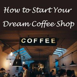 How to Start Your Dream Coffee Shop