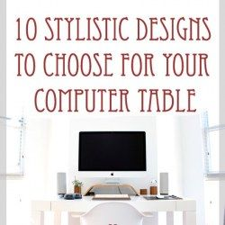 10 Stylistic Designs to Choose for Your Computer Table
