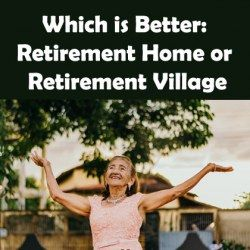Which is Better: Retirement Home or Retirement Village