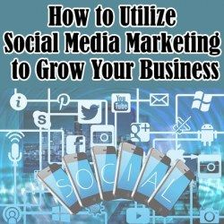 How to Utilize Social Media Marketing to Grow Your Business