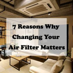 7 Reasons Why Changing Your Air Filter Matters