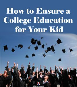 How to Ensure a College Education for Your Kid | Aha!NOW