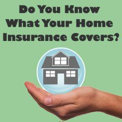 Do You Know What Your Home Insurance Covers? Read This!