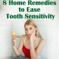 8 Home Remedies to Ease Tooth Sensitivity