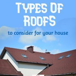 Types Of Roofs To Consider For Your House